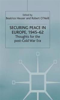 Securing Peace in Europe, 1945-62