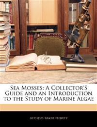 Sea Mosses: A Collector's Guide and an Introduction to the Study of Marine Algae