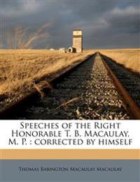 Speeches of the Right Honorable T. B. Macaulay, M. P. : corrected by himself