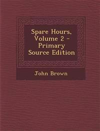 Spare Hours, Volume 2 - Primary Source Edition