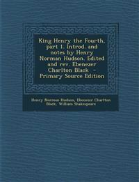 King Henry the Fourth, part 1. Introd. and notes by Henry Norman Hudson. Edited and rev. Ebenezer Charlton Black
