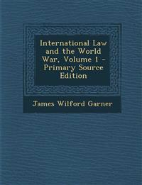 International Law and the World War, Volume 1
