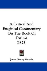 A Critical and Exegitical Commentary on the Book of Psalms