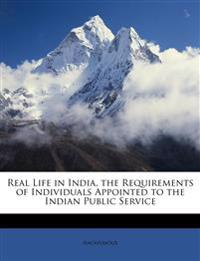 Real Life in India, the Requirements of Individuals Appointed to the Indian Public Service