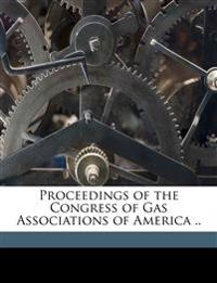 Proceedings of the Congress of Gas Associations of America ..