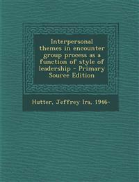 Interpersonal themes in encounter group process as a function of style of leadership - Primary Source Edition