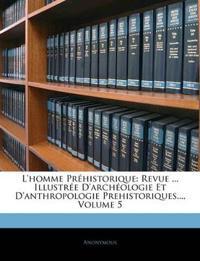 L'homme Préhistorique: Revue ... Illustrée D'archéologie Et D'anthropologie Prehistoriques..., Volume 5