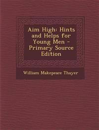Aim High: Hints and Helps for Young Men - Primary Source Edition