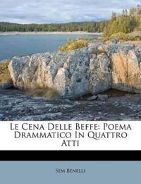 Le Cena Delle Beffe: Poema Drammatico In Quattro Atti