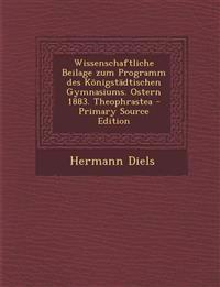 Wissenschaftliche Beilage zum Programm des Königstädtischen Gymnasiums. Ostern 1883. Theophrastea