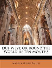 Due West, Or Round the World in Ten Months