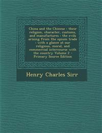 China and the Chinese: Their Religion, Character, Customs, and Manufactures: The Evils Arising from the Opium Trade: With a Glance at Our Rel
