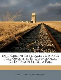 de L' Origine Des Usages, Des Abus, Des Quantites Et Des Melanges de La Raison Et de La Foi...