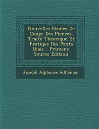 Nouvelles Etudes de Coupe Des Pierres. Traite Theorique Et Pratique Des Ponts Biais - Primary Source Edition