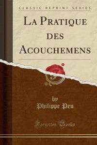 La Pratique des Acouchemens (Classic Reprint)