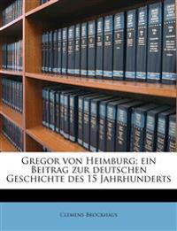 Gregor von Heimburg; ein Beitrag zur deutschen Geschichte des 15 Jahrhunderts