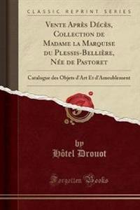 Vente Apres Deces, Collection de Madame La Marquise Du Plessis-Belliere, Nee de Pastoret
