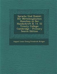 Sprache Und Dialekt Der Mittelenglischen Homilien in Der Handschrift B. 14. 52 Trinity College: Cambridge
