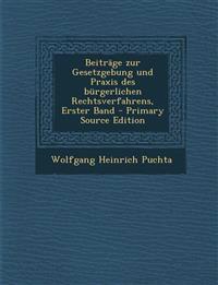 Beitrage Zur Gesetzgebung Und Praxis Des Burgerlichen Rechtsverfahrens, Erster Band - Primary Source Edition