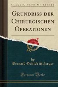 Grundriss Der Chirurgischen Operationen (Classic Reprint)