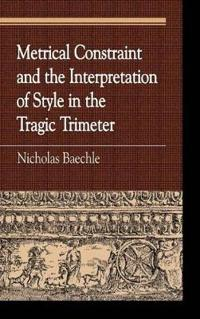 Metrical Constraint and the Interpretation of Style in the Tragic Trimeter