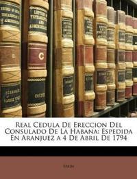 Real Cedula De Ereccion Del Consulado De La Habana: Espedida En Aranjuez a 4 De Abril De 1794