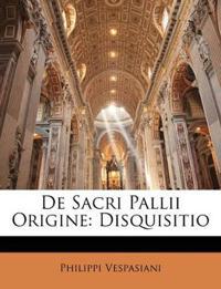 De Sacri Pallii Origine: Disquisitio
