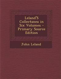 Leland'S Collectanea in Six Volumes - Primary Source Edition