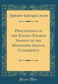 Proceedings of the Eighty-Fourth Session of the Mississippi Annual Conference (Classic Reprint)