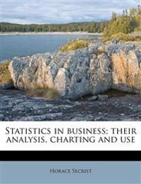 Statistics in business; their analysis, charting and use