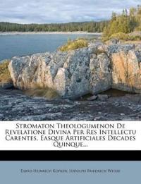 Stromaton Theologumenon De Revelatione Divina Per Res Intellectu Carentes, Easque Artificiales Decades Quinque...