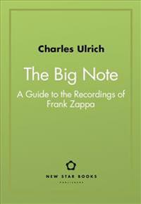 The Big Note: A Guide to the Recordings of Frank Zappa
