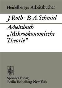 """Arbeitsbuch """"Mikrookonomische Theorie"""""""