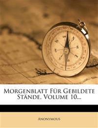 Morgenblatt Fur Gebildete Stande, Volume 10...