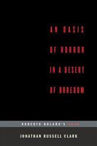 An Oasis of Horror in a Desert of Boredom: Roberto Bolano's 2666