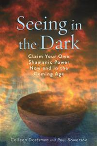 Seeing in the dark - claim your own shamanic power now and in the coming age