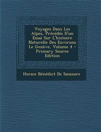Voyages Dans Les Alpes, Précédés D'un Essai Sur L'histoire Naturelle Des Environs Le Genève, Volume 4