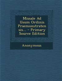 Missale Ad Usum Ordinis Praemonstratensis... - Primary Source Edition