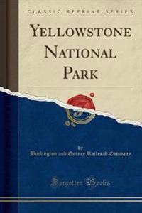 Yellowstone National Park (Classic Reprint)