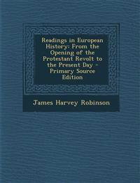 Readings in European History: From the Opening of the Protestant Revolt to the Present Day