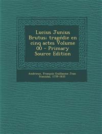 Lucius Junius Brutus; tragédie en cinq actes Volume 00