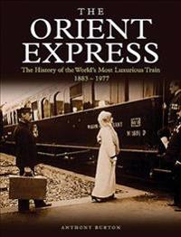 The Orient Express: The History of the World's Most Luxurious Train 1883-1977