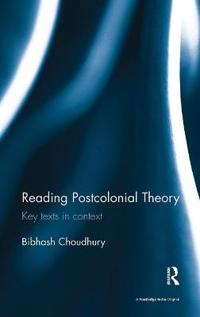 Reading Postcolonial Theory: Key Texts in Context