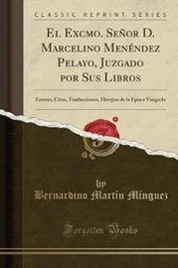 El Excmo. Señor D. Marcelino Menéndez Pelayo, Juzgado por Sus Libros