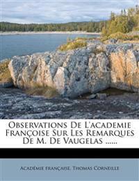 Observations De L'academie Françoise Sur Les Remarques De M. De Vaugelas ......