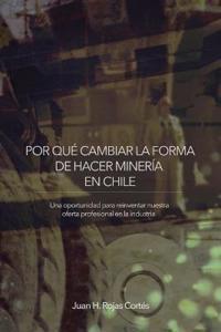 Por Qué Cambiar La Forma De Hacer Minería En Chile