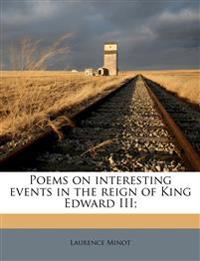 Poems on interesting events in the reign of King Edward III;