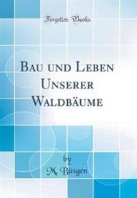 Bau und Leben Unserer Waldbäume (Classic Reprint)