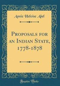 Proposals for an Indian State, 1778-1878 (Classic Reprint)