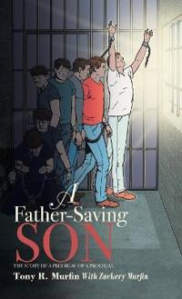 A Father-Saving Son: The Story of a Prodigal of a Prodigal